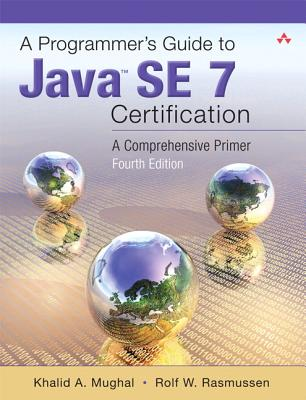 A Programmer's Guide to Ocp Java Se 7 Certification By Mughal, Khalid/ Rasmussen, Rolf