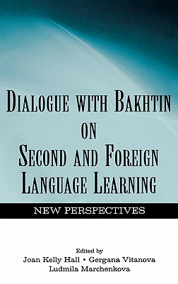 Dialogue With Bakhtin on Second and Foreign Language Learning By Hall, Joan Kelly/ Vitanova, Gergana (EDT)/ Marchenkova, Ludmila (EDT)