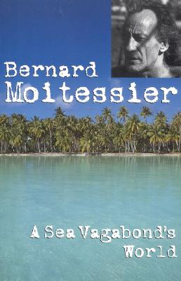 A Sea Vagabond's World By Moitessier, Bernard